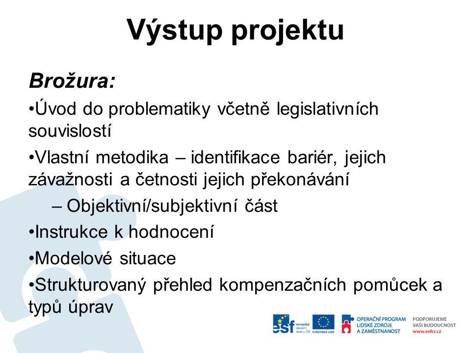 Výstup projektu Brožura: Úvod do problematiky včetně legislativních souvislostí Vlastní metodika – identifikace bariér, jejich závažnosti a četnosti j