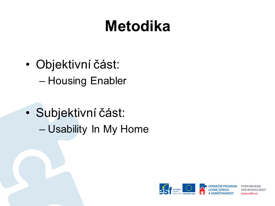 Metodika Objektivní část: –Housing Enabler Subjektivní část: –Usability In My Home