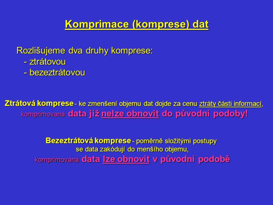 Komprimace (komprese) dat Rozlišujeme dva druhy komprese: - ztrátovou - ztrátovou - bezeztrátovou - bezeztrátovou Ztrátová komprese - ke zmenšení obje