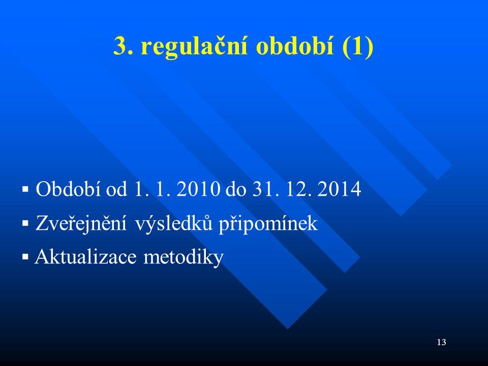 13 3. regulační období (1)  Období od 1. 1. 2010 do 31.