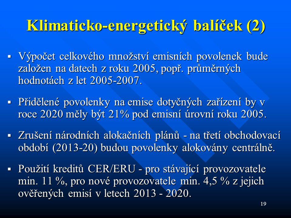 19 Klimaticko-energetický balíček (2)  Výpočet celkového množství emisních povolenek bude založen na datech z roku 2005, popř.