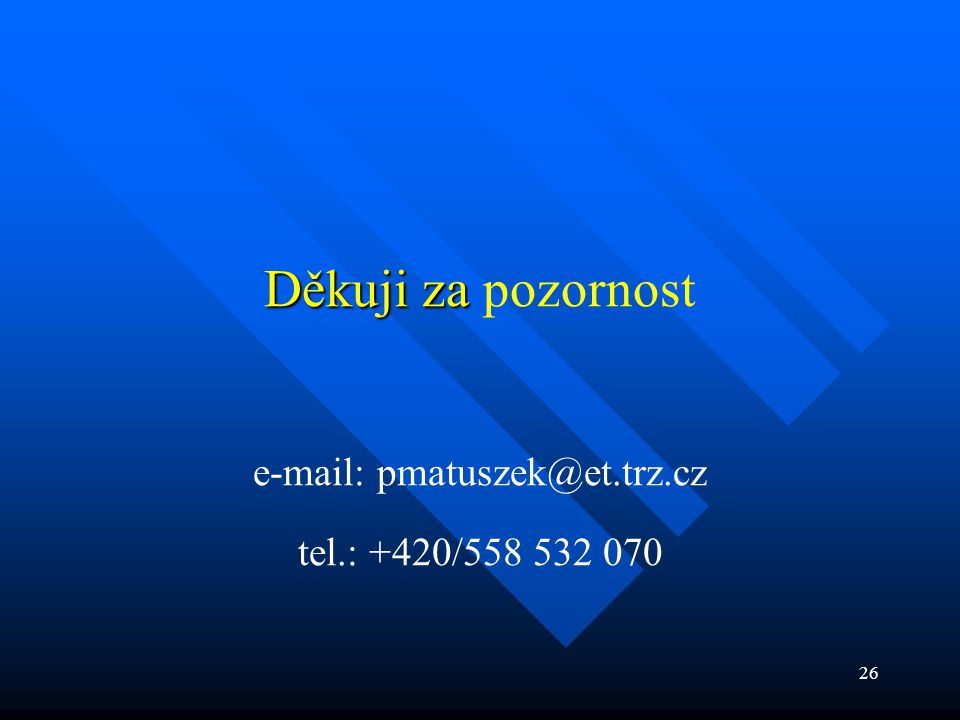 26 Děkuji za Děkuji za pozornost e-mail: pmatuszek@et.trz.cz tel.: +420/558 532 070