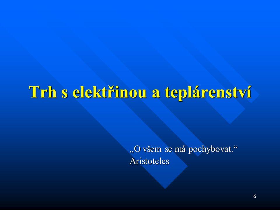 """6 Trh s elektřinou a teplárenství """"O všem se má pochybovat. Aristoteles"""