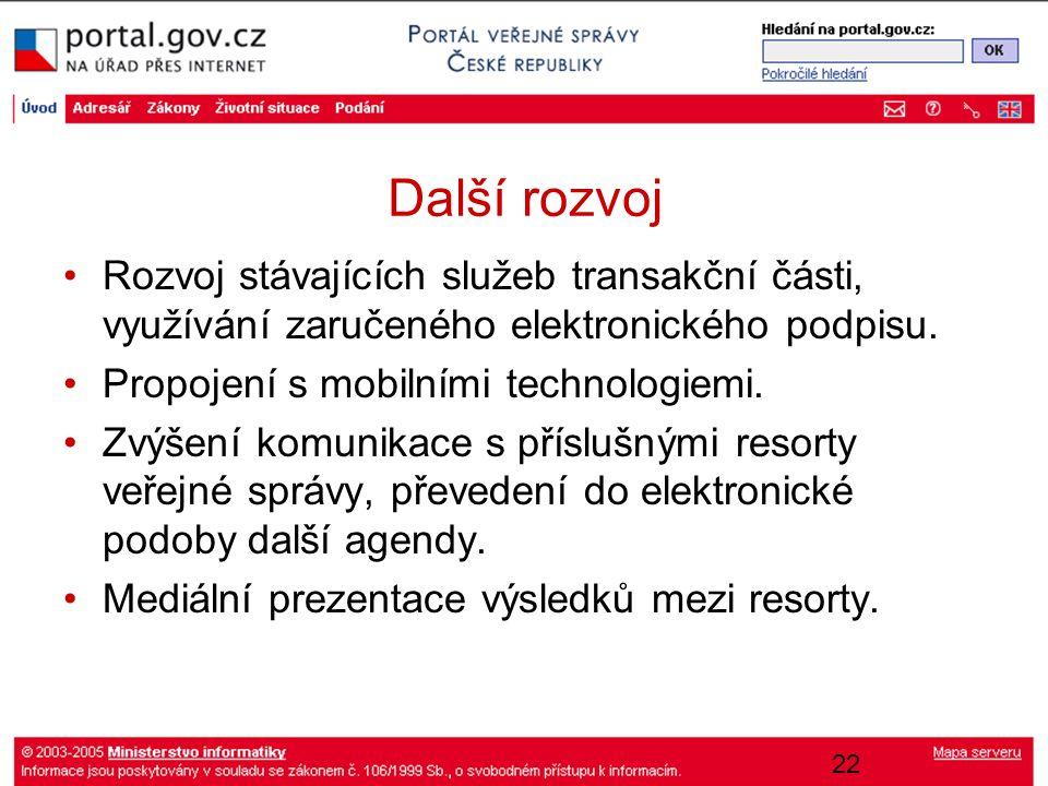 22 Další rozvoj Rozvoj stávajících služeb transakční části, využívání zaručeného elektronického podpisu. Propojení s mobilními technologiemi. Zvýšení