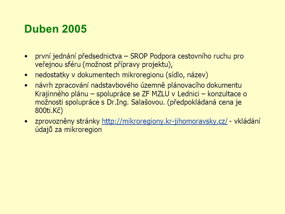 Duben 2005 první jednání předsednictva – SROP Podpora cestovního ruchu pro veřejnou sféru (možnost přípravy projektu), nedostatky v dokumentech mikroregionu (sídlo, název) návrh zpracování nadstavbového územně plánovacího dokumentu Krajinného plánu – spolupráce se ZF MZLU v Lednici – konzultace o možnosti spolupráce s Dr.Ing.