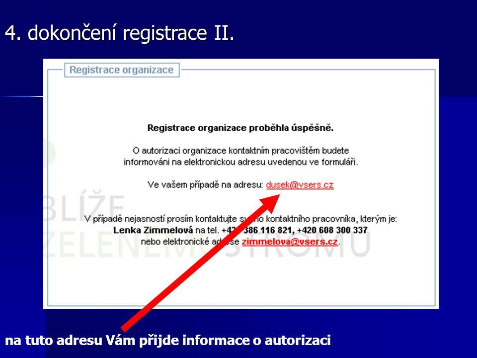 4. dokončení registrace II. na tuto adresu Vám přijde informace o autorizaci