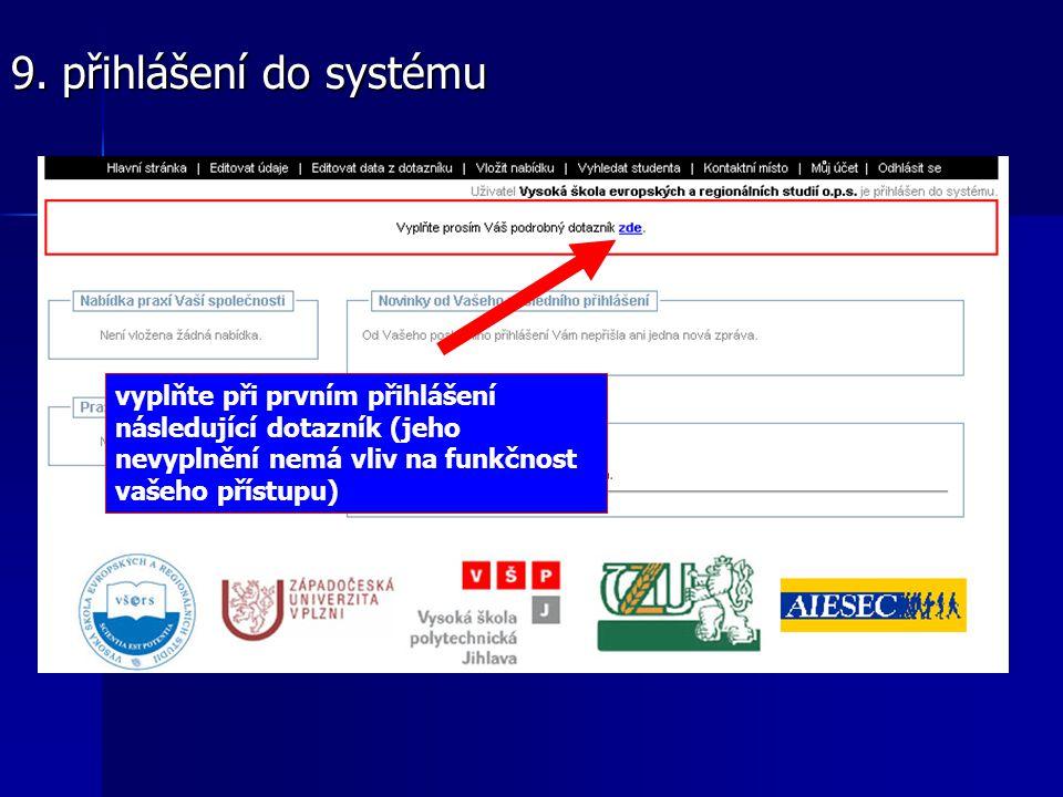 vyplňte při prvním přihlášení následující dotazník (jeho nevyplnění nemá vliv na funkčnost vašeho přístupu) 9. přihlášení do systému