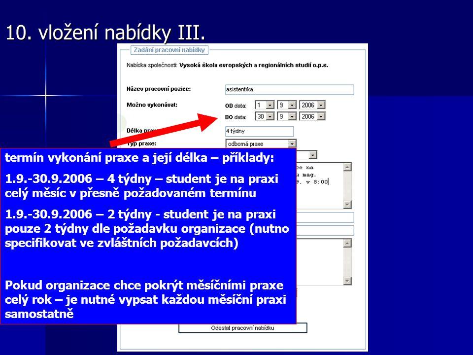 termín vykonání praxe a její délka – příklady: 1.9.-30.9.2006 – 4 týdny – student je na praxi celý měsíc v přesně požadovaném termínu 1.9.-30.9.2006 – 2 týdny - student je na praxi pouze 2 týdny dle požadavku organizace (nutno specifikovat ve zvláštních požadavcích) Pokud organizace chce pokrýt měsíčními praxe celý rok – je nutné vypsat každou měsíční praxi samostatně 10.