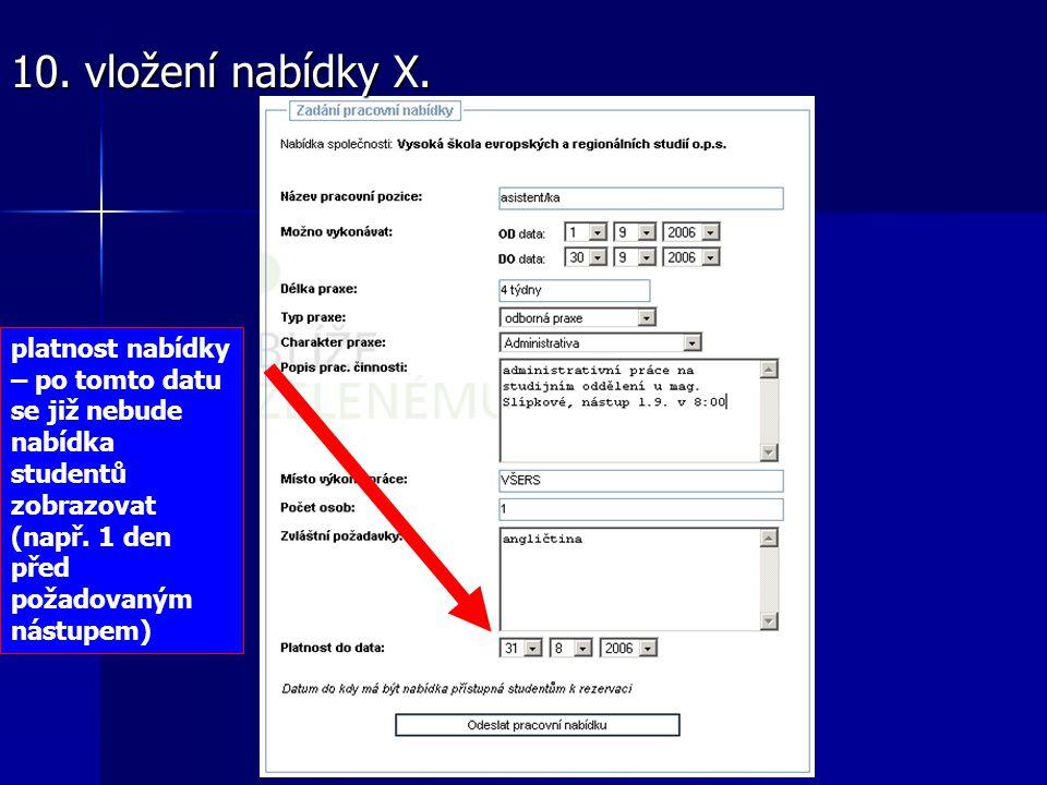 platnost nabídky – po tomto datu se již nebude nabídka studentů zobrazovat (např. 1 den před požadovaným nástupem) 10. vložení nabídky X.