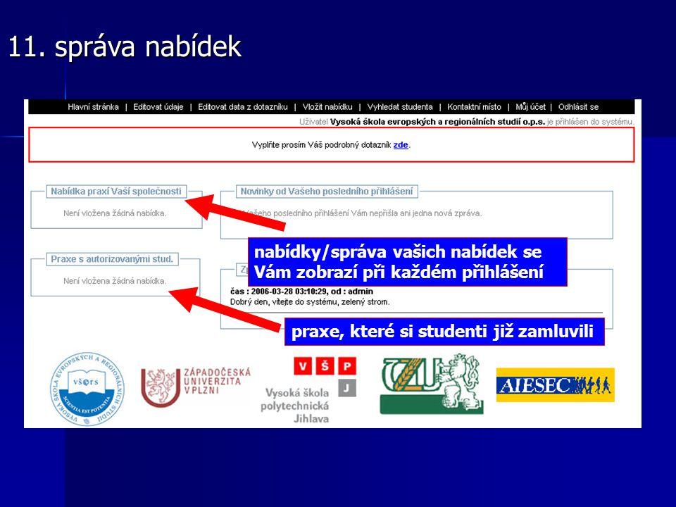 nabídky/správa vašich nabídek se Vám zobrazí při každém přihlášení 11. správa nabídek praxe, které si studenti již zamluvili