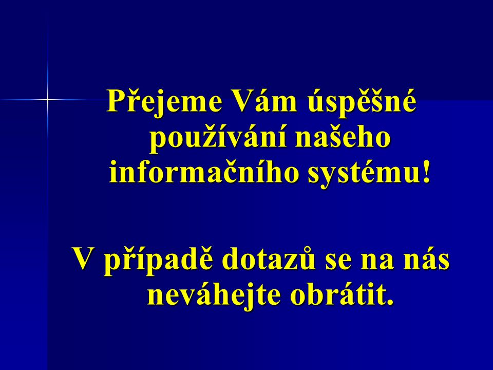 Přejeme Vám úspěšné používání našeho informačního systému! V případě dotazů se na nás neváhejte obrátit.