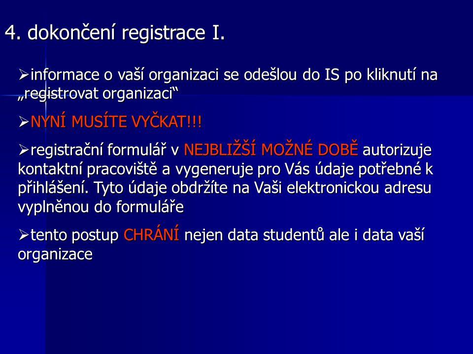 """4. dokončení registrace I.  informace o vaší organizaci se odešlou do IS po kliknutí na """"registrovat organizaci""""  NYNÍ MUSÍTE VYČKAT!!!  registračn"""
