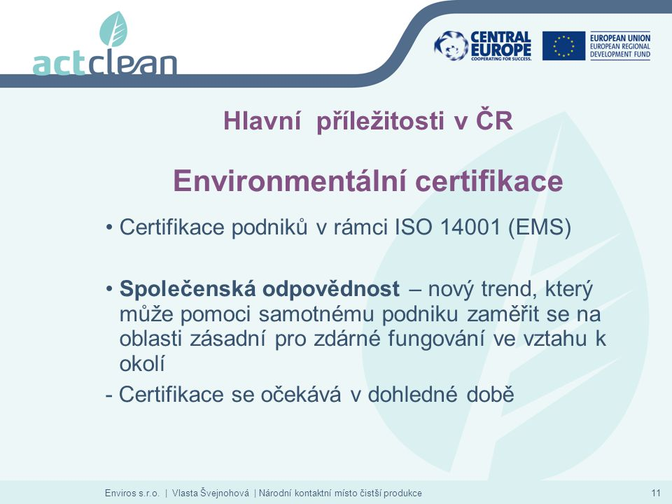 Enviros s.r.o. | Vlasta Švejnohová | Národní kontaktní místo čistší produkce11 Hlavní příležitosti v ČR Environmentální certifikace Certifikace podnik