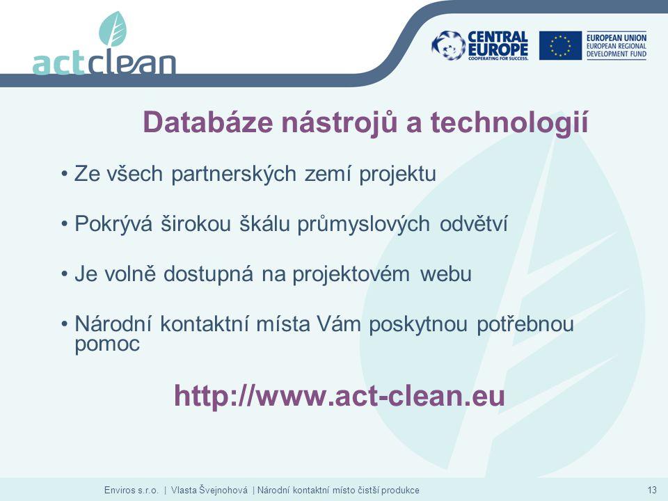 Enviros s.r.o. | Vlasta Švejnohová | Národní kontaktní místo čistší produkce13 Databáze nástrojů a technologií Ze všech partnerských zemí projektu Pok