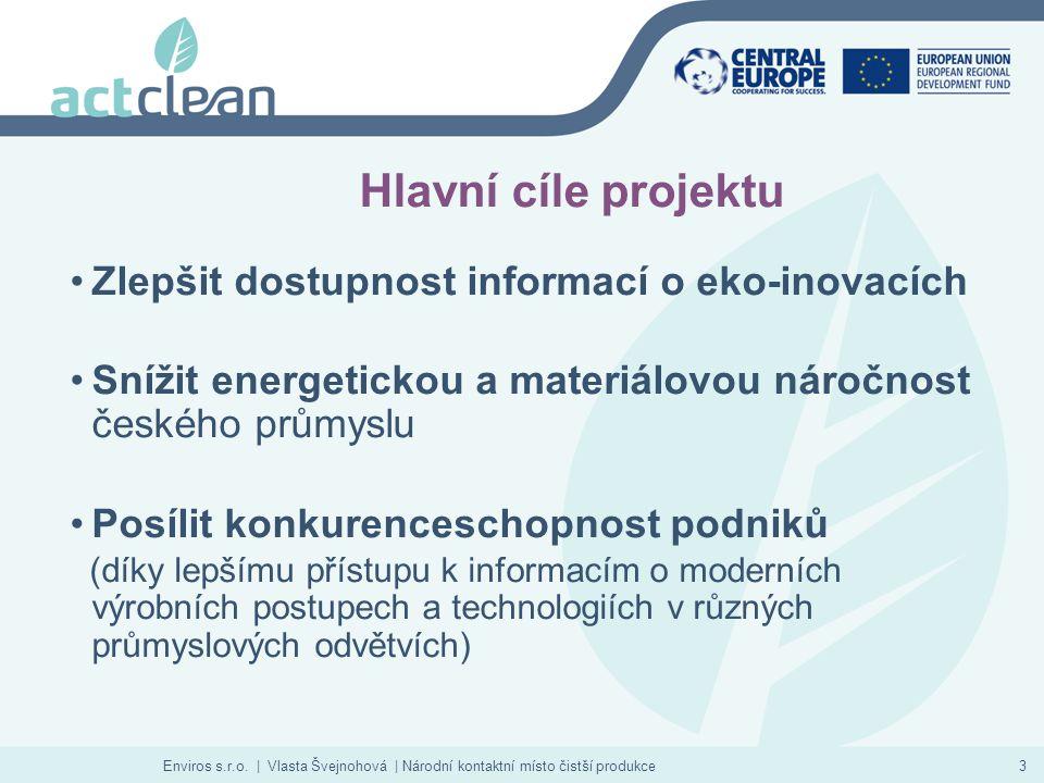 Enviros s.r.o. | Vlasta Švejnohová | Národní kontaktní místo čistší produkce3 Hlavní cíle projektu Zlepšit dostupnost informací o eko-inovacích Snížit
