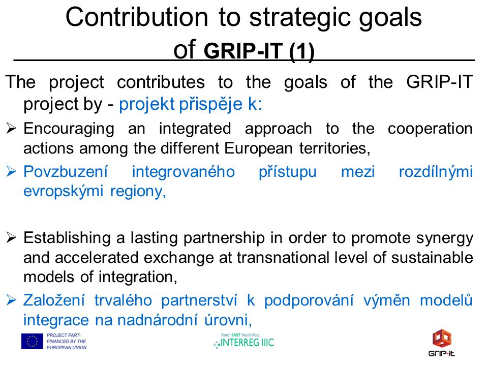 Contribution to strategic goals of GRIP-IT (1) The project contributes to the goals of the GRIP-IT project by - projekt přispěje k:  Encouraging an i