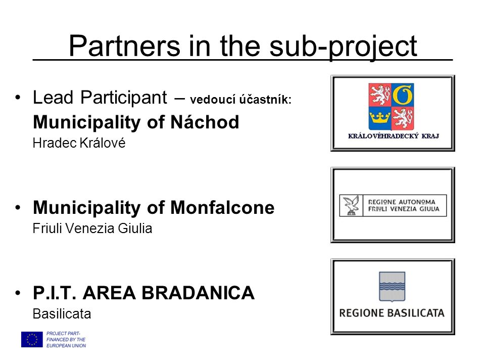 Partners in the sub-project Lead Participant – vedoucí účastník: Municipality of Náchod Hradec Králové Municipality of Monfalcone Friuli Venezia Giulia P.I.T.