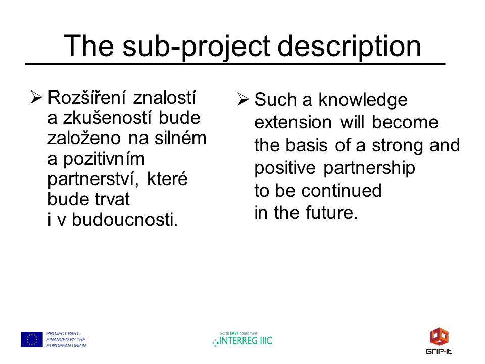 The sub-project description  Rozšíření znalostí a zkušeností bude založeno na silném a pozitivním partnerství, které bude trvat i v budoucnosti.