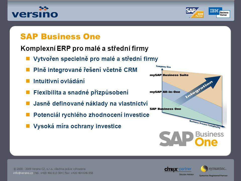 SAP Business One Komplexní ERP pro malé a střední firmy Vytvořen specielně pro malé a střední firmy Plně integrované řešení včetně CRM Intuitivní ovládání Flexibilita a snadné přizpůsobení Jasně definované náklady na vlastnictví Potenciál rychlého zhodnocení investice Vysoká míra ochrany investice