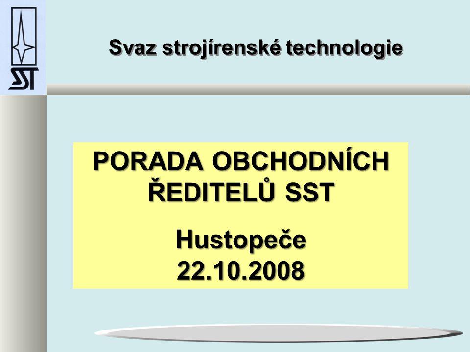 Svaz strojírenské technologie PORADA OBCHODNÍCH ŘEDITELŮ SST Hustopeče 22.10.2008