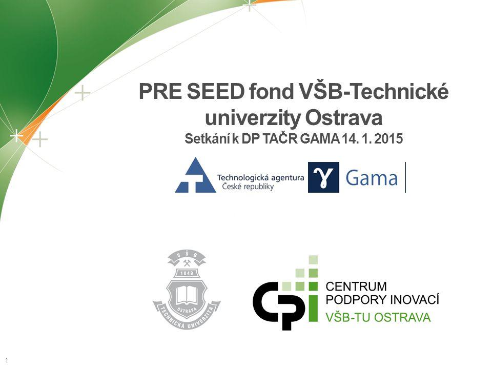 PRE SEED fond VŠB-Technické univerzity Ostrava Setkání k DP TAČR GAMA 14. 1. 2015 1