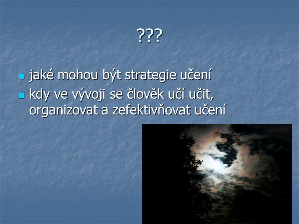 ??? jaké mohou být strategie učení jaké mohou být strategie učení kdy ve vývoji se člověk učí učit, organizovat a zefektivňovat učení kdy ve vývoji se