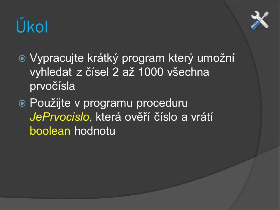 Úkol  Vypracujte krátký program který umožní vyhledat z čísel 2 až 1000 všechna prvočísla  Použijte v programu proceduru JePrvocislo, která ověří číslo a vrátí boolean hodnotu