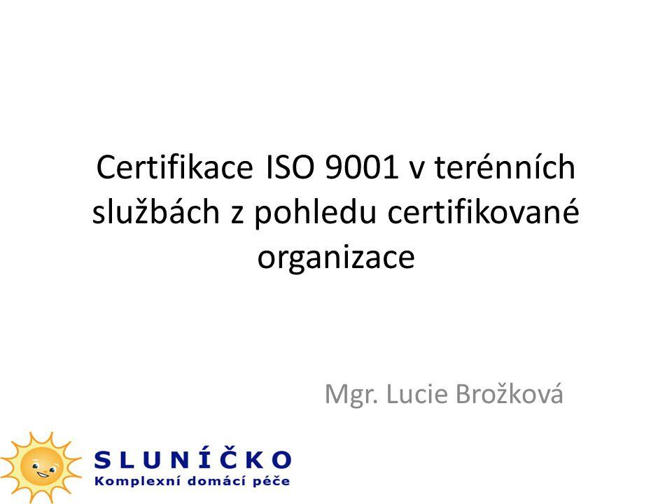 Certifikace ISO 9001 v terénních službách z pohledu certifikované organizace Mgr. Lucie Brožková
