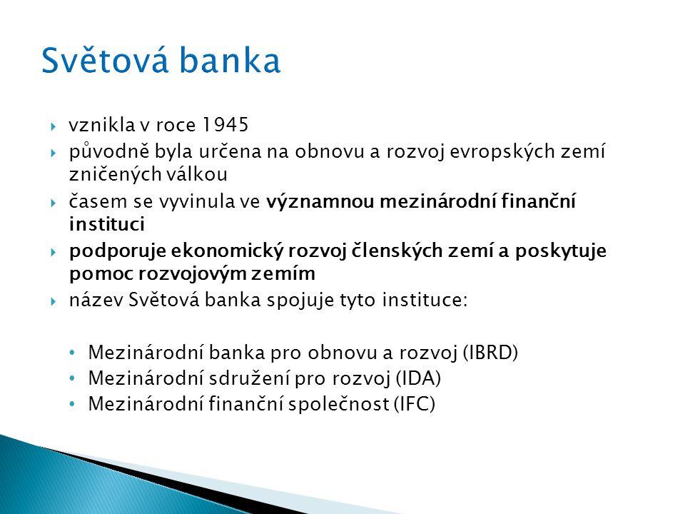  vznikla v roce 1945  původně byla určena na obnovu a rozvoj evropských zemí zničených válkou  časem se vyvinula ve významnou mezinárodní finanční instituci  podporuje ekonomický rozvoj členských zemí a poskytuje pomoc rozvojovým zemím  název Světová banka spojuje tyto instituce: Mezinárodní banka pro obnovu a rozvoj (IBRD) Mezinárodní sdružení pro rozvoj (IDA) Mezinárodní finanční společnost (IFC)