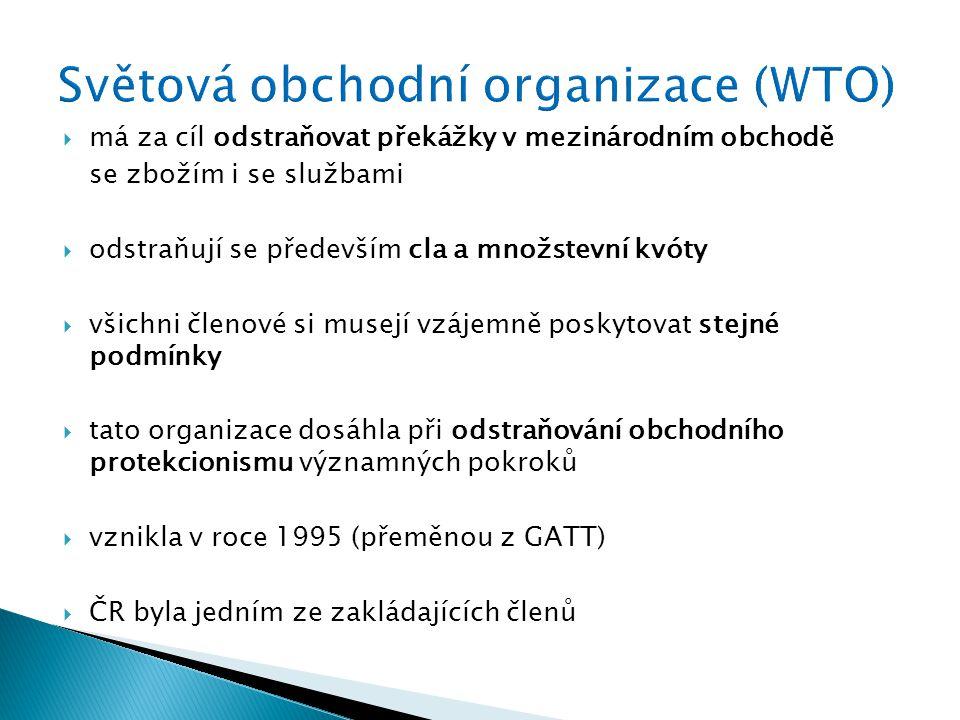  má za cíl odstraňovat překážky v mezinárodním obchodě se zbožím i se službami  odstraňují se především cla a množstevní kvóty  všichni členové si musejí vzájemně poskytovat stejné podmínky  tato organizace dosáhla při odstraňování obchodního protekcionismu významných pokroků  vznikla v roce 1995 (přeměnou z GATT)  ČR byla jedním ze zakládajících členů