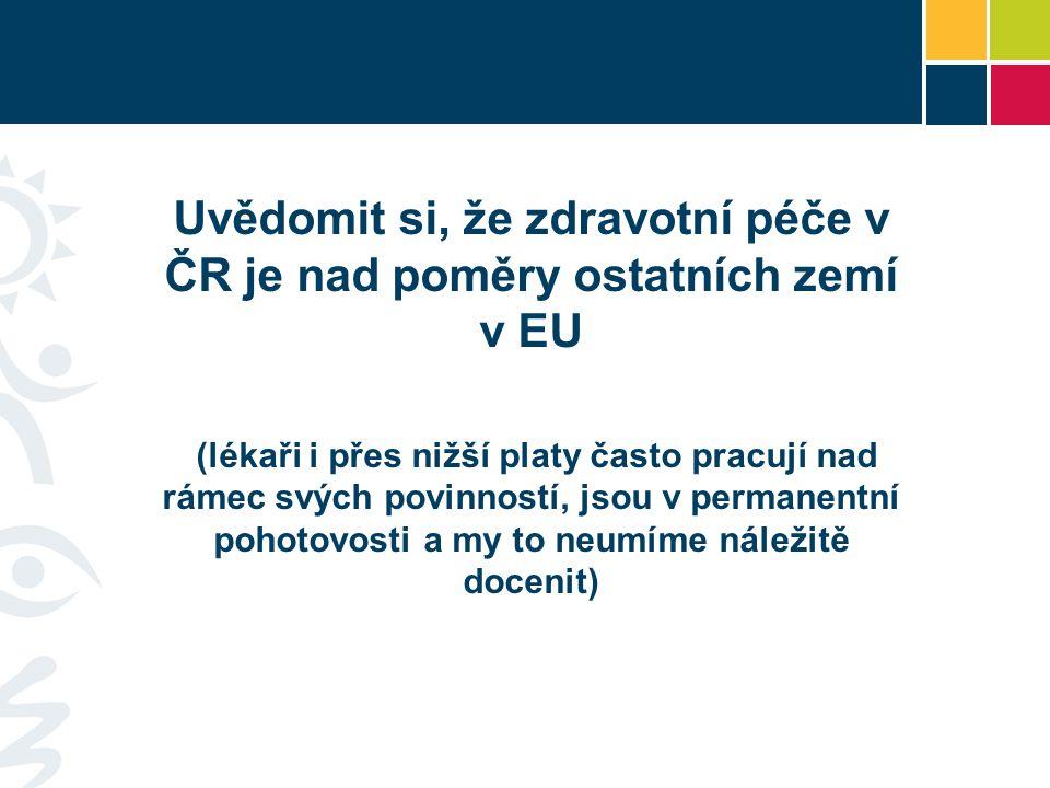 Uvědomit si, že zdravotní péče v ČR je nad poměry ostatních zemí v EU (lékaři i přes nižší platy často pracují nad rámec svých povinností, jsou v permanentní pohotovosti a my to neumíme náležitě docenit)