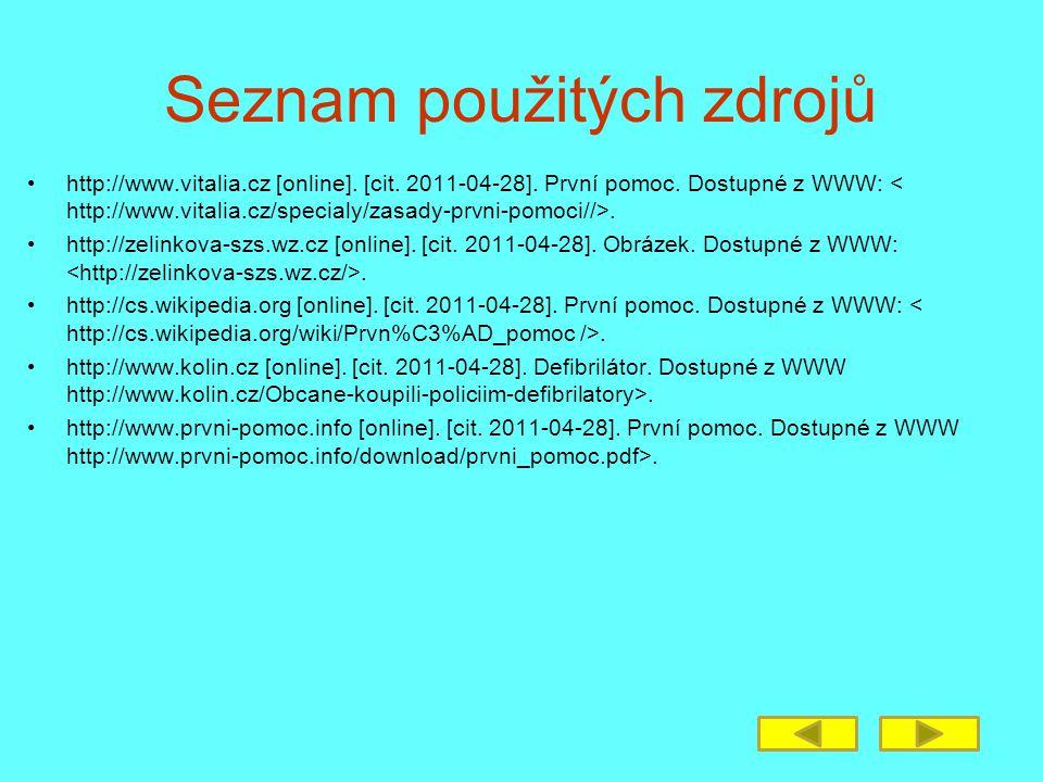 Seznam použitých zdrojů http://www.vitalia.cz [online]. [cit. 2011-04-28]. První pomoc. Dostupné z WWW:. http://zelinkova-szs.wz.cz [online]. [cit. 20