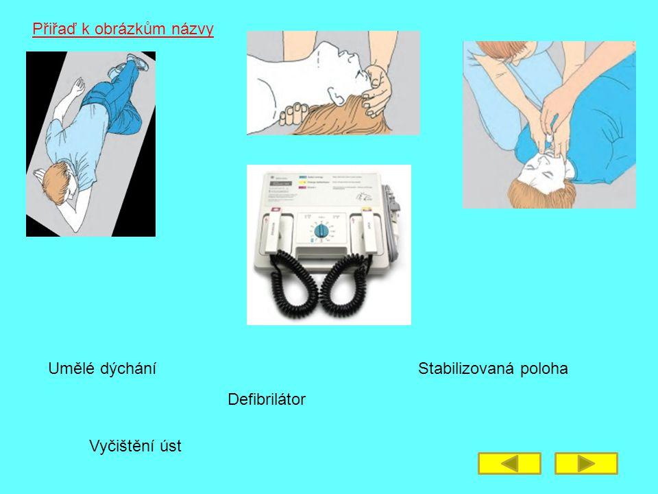 Přiřaď k obrázkům názvy Stabilizovaná poloha Defibrilátor Vyčištění úst Umělé dýchání