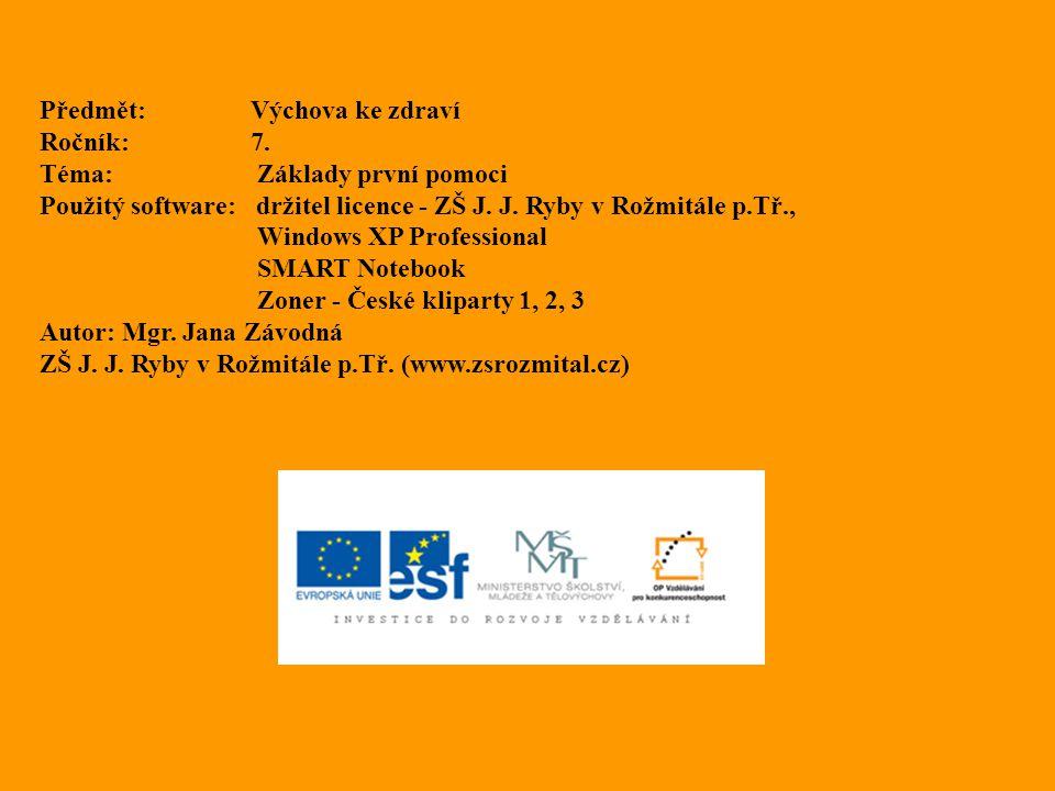 Předmět:Výchova ke zdraví Ročník:7. Téma: Základy první pomoci Použitý software: držitel licence - ZŠ J. J. Ryby v Rožmitále p.Tř., Windows XP Profess
