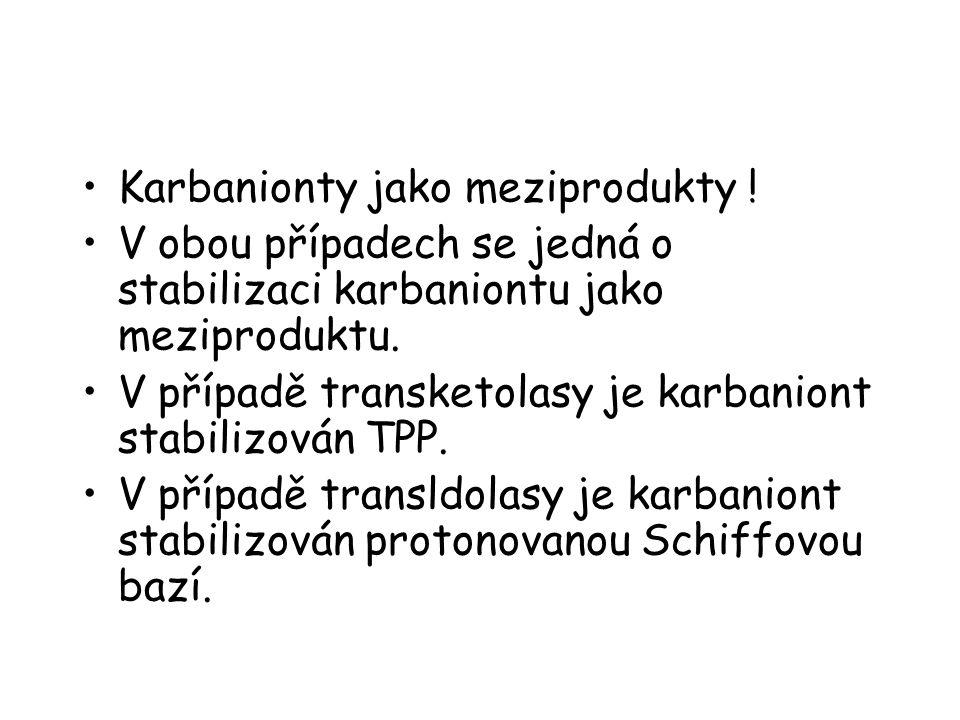 Karbanionty jako meziprodukty ! V obou případech se jedná o stabilizaci karbaniontu jako meziproduktu. V případě transketolasy je karbaniont stabilizo