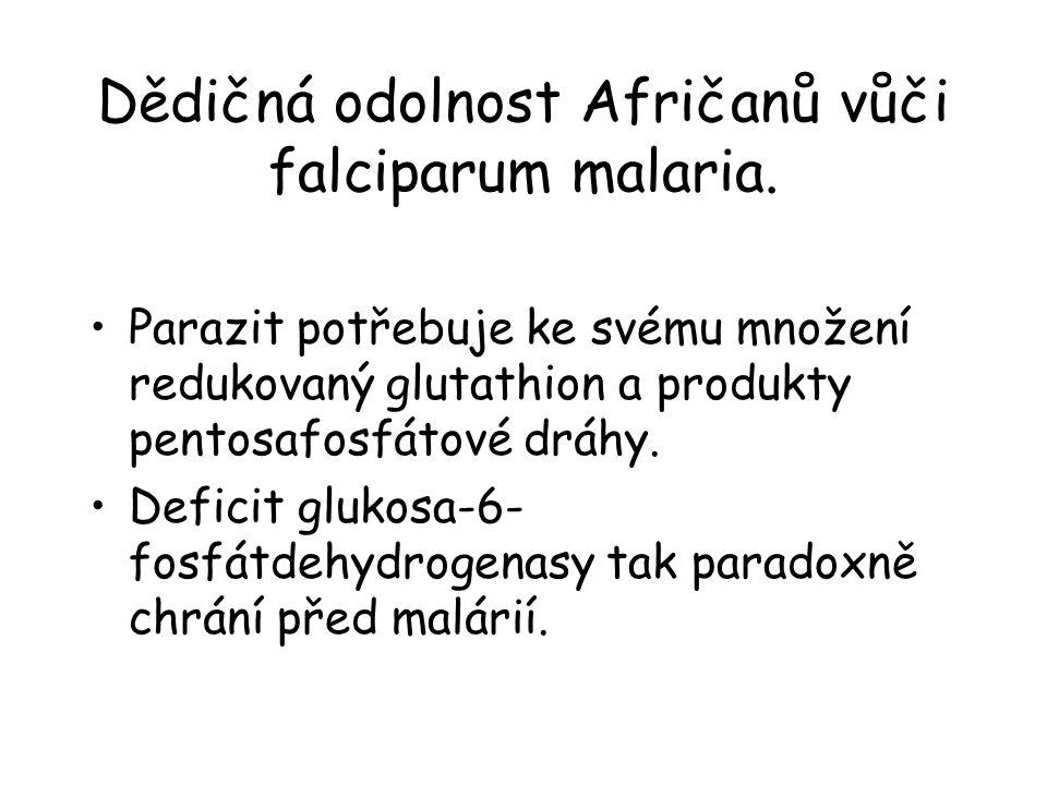 Dědičná odolnost Afričanů vůči falciparum malaria. Parazit potřebuje ke svému množení redukovaný glutathion a produkty pentosafosfátové dráhy. Deficit