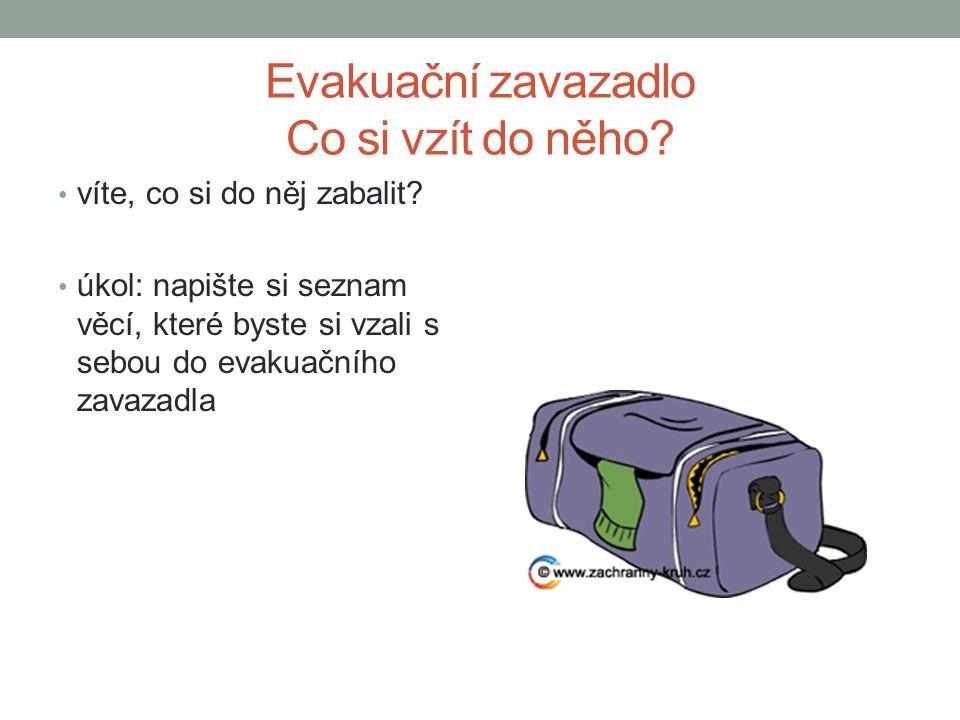 Evakuační zavazadlo Co si vzít do něho? víte, co si do něj zabalit? úkol: napište si seznam věcí, které byste si vzali s sebou do evakuačního zavazadl