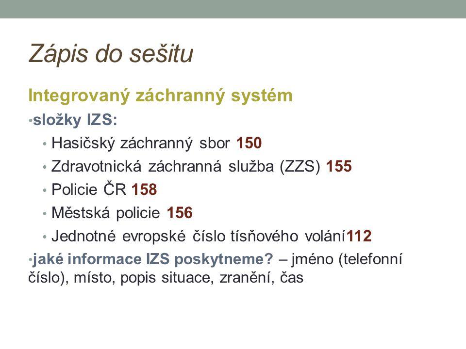 Zápis do sešitu Integrovaný záchranný systém složky IZS: Hasičský záchranný sbor 150 Zdravotnická záchranná služba (ZZS) 155 Policie ČR 158 Městská po