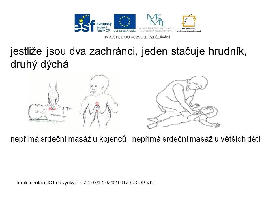 jestliže jsou dva zachránci, jeden stačuje hrudník, druhý dýchá nepřímá srdeční masáž u kojenců nepřímá srdeční masáž u větších dětí Implementace ICT