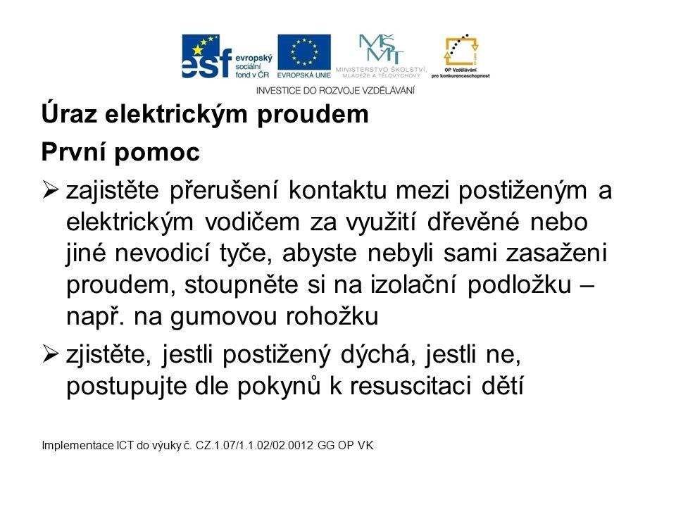Úraz elektrickým proudem První pomoc  zajistěte přerušení kontaktu mezi postiženým a elektrickým vodičem za využití dřevěné nebo jiné nevodicí tyče,