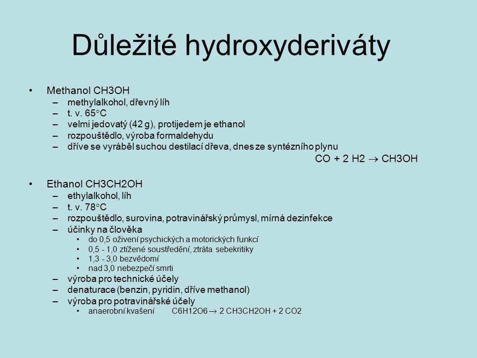 Důležité hydroxyderiváty Methanol CH3OH –methylalkohol, dřevný líh –t. v. 65  C –velmi jedovatý (42 g), protijedem je ethanol –rozpouštědlo, výroba f