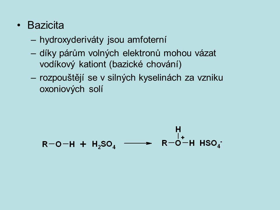 Bazicita –hydroxyderiváty jsou amfoterní –díky párům volných elektronů mohou vázat vodíkový kationt (bazické chování) –rozpouštějí se v silných kyseli