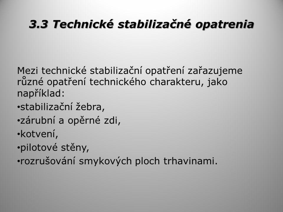 3.3 Technické stabilizačné opatrenia Mezi technické stabilizační opatření zařazujeme různé opatření technického charakteru, jako například: stabilizační žebra, zárubní a opěrné zdi, kotvení, pilotové stěny, rozrušování smykových ploch trhavinami.