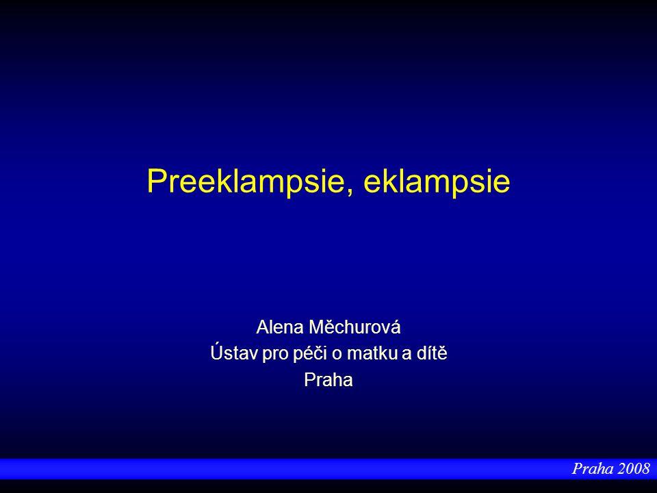 Praha 2008 Preeklampsie - definice těhotenstvím podmíněná hypertenze s proteinurií a případně edémy po 20.