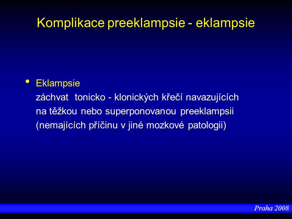 Praha 2008 Komplikace preeklampsie - eklampsie Eklampsie záchvat tonicko - klonických křečí navazujících na těžkou nebo superponovanou preeklampsii (n