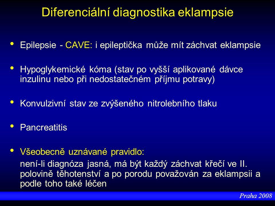 Praha 2008 Diferenciální diagnostika eklampsie Epilepsie - CAVE: i epileptička může mít záchvat eklampsie Hypoglykemické kóma (stav po vyšší aplikovan