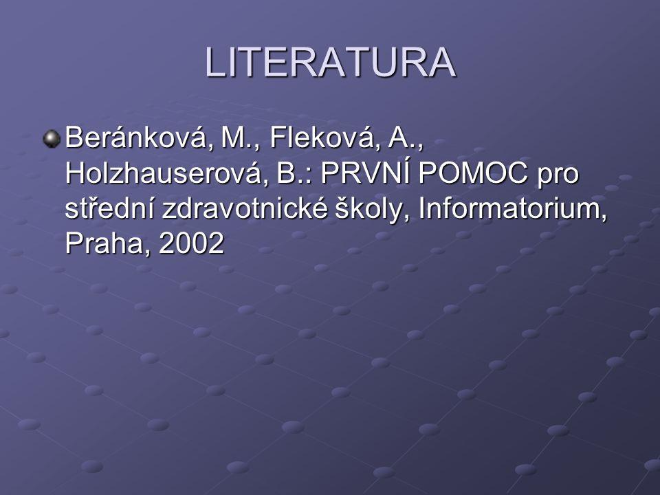 LITERATURA Beránková, M., Fleková, A., Holzhauserová, B.: PRVNÍ POMOC pro střední zdravotnické školy, Informatorium, Praha, 2002