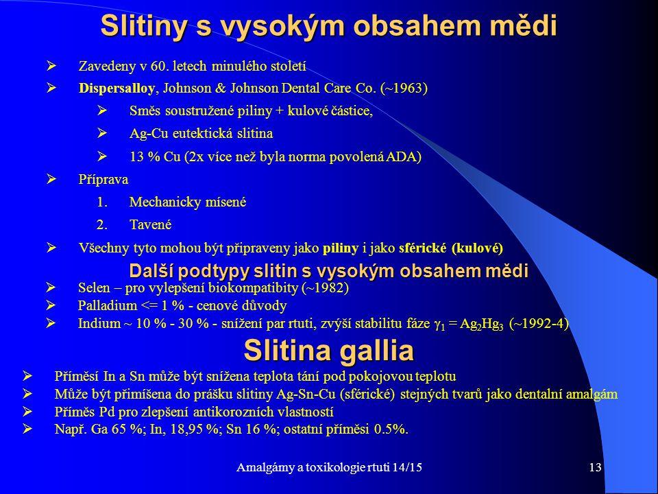 Amalgámy a toxikologie rtuti 14/1513 Slitiny s vysokým obsahem mědi  Zavedeny v 60. letech minulého století  Dispersalloy, Johnson & Johnson Dental