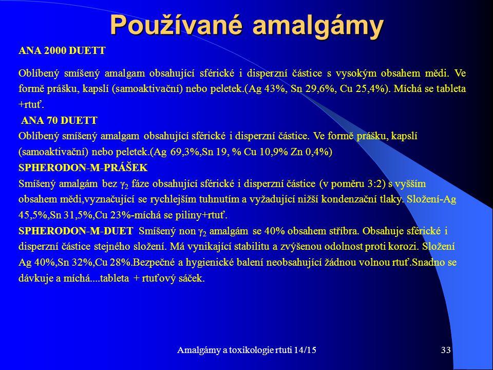 Amalgámy a toxikologie rtuti 14/1533 Používané amalgámy ANA 2000 DUETT Oblíbený smíšený amalgam obsahující sférické i disperzní částice s vysokým obsa