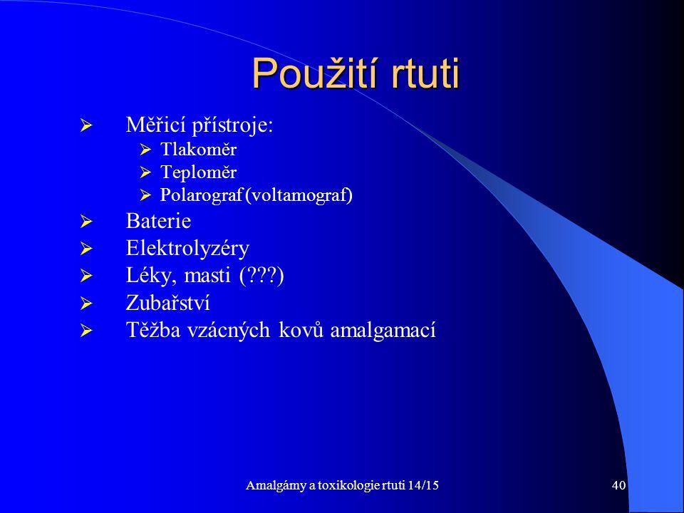 Amalgámy a toxikologie rtuti 14/1540 Použití rtuti  Měřicí přístroje:  Tlakoměr  Teploměr  Polarograf (voltamograf)  Baterie  Elektrolyzéry  Lé